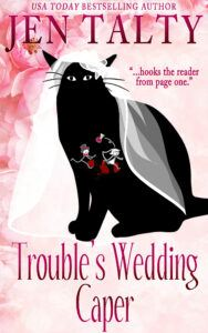 Cover for TROUBLE'S WEDDING CAPER by Jen Talty, Book 8 of the Familiar Legacy cat detective mystery series. Against a pink background sits the silhouette of a black cat wearing a white wedding veil. The title and author name are in red lettering.